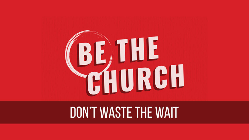 Don't Waste The Wait Image
